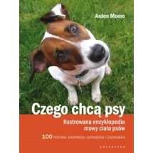 Czego chcą psy. Ilustrowana encyklopedia mowy ciał